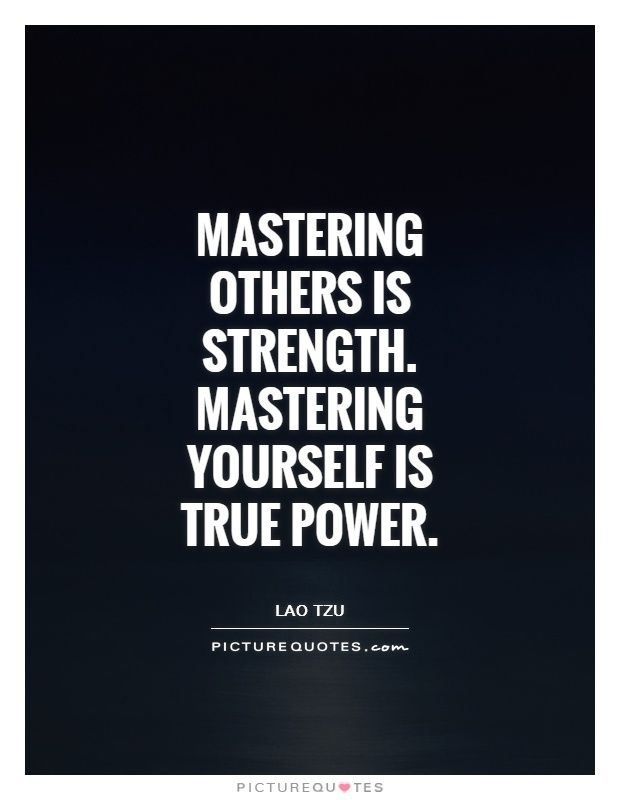 Quotes On Power Pleasing Mastering Others Is Strengthmastering Yourself Is True Power