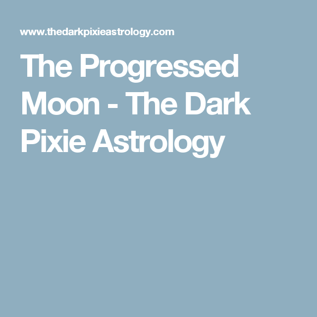 The Progressed Moon - The Dark Pixie Astrology | Astrology
