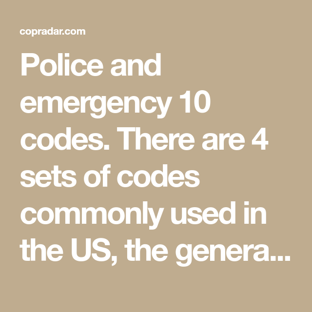 Police And Emergency 10 Codes There Are 4 Sets Of Codes Commonly Used In The Us The General Code Is The Most Common Other Codes Inclu 10 Codes Coding Police