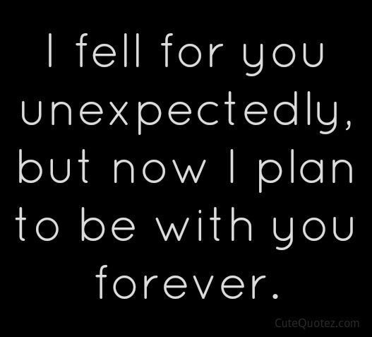 Forever In Love Quotes Fair I Fell For You Unexpectedly But Now I Plan To Be With You Forever