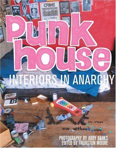 Punkhouse Interiors In Anarchy Amazon Co Uk Thurston Moore Tim Findlen Kathleen Hanna Aaron Smith Ian Mackaye Punk House Punk Coffee Table Book Printing