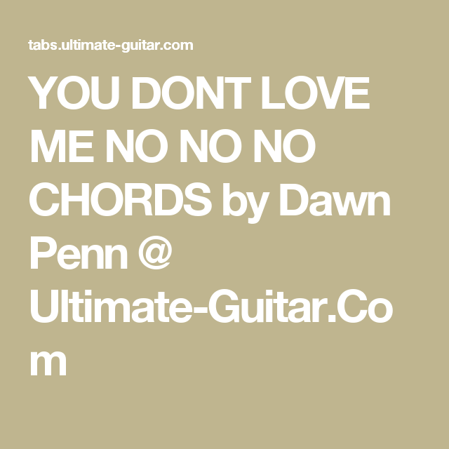 You Dont Love Me No No No Chords By Dawn Penn Ultimate Guitar