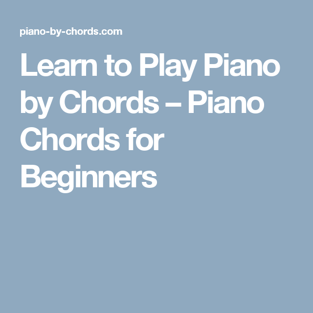 Learn To Play Piano By Chords Piano Chords For Beginners Piano