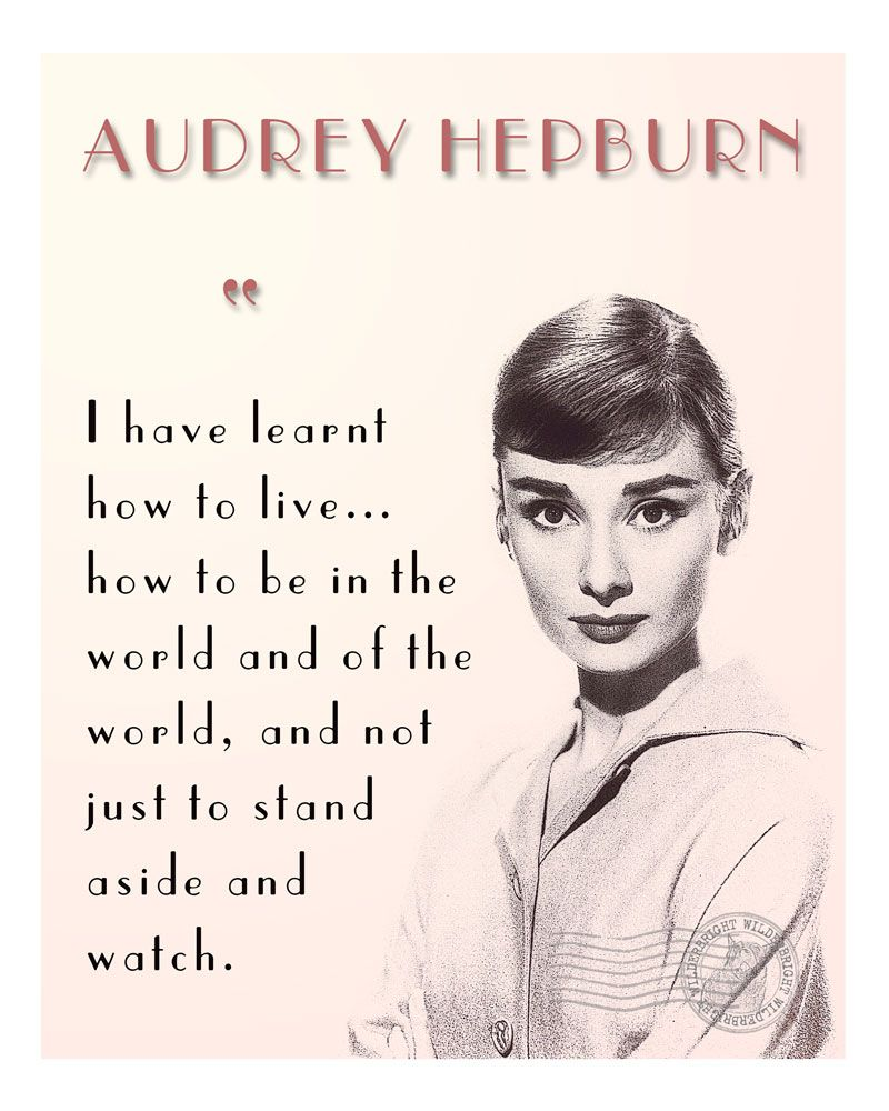 I Have Learnt How To Live How To Be In The World And Of The World And Not Just To Stand Aside And Watch Audrey Laughter Quotes Famous Quotes Audrey Hepburn