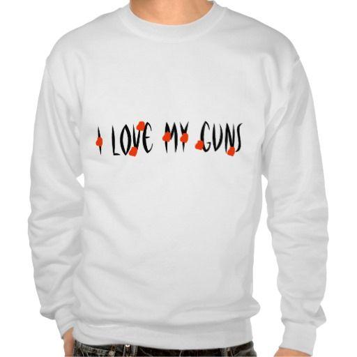 I love my guns sweatshirt (With images) | Sweatshirts ...