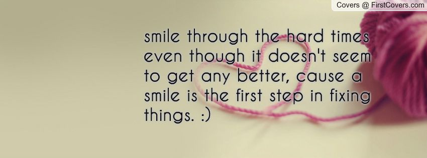 Better In Time Quotes Smile Through The Hard Times Even Though It