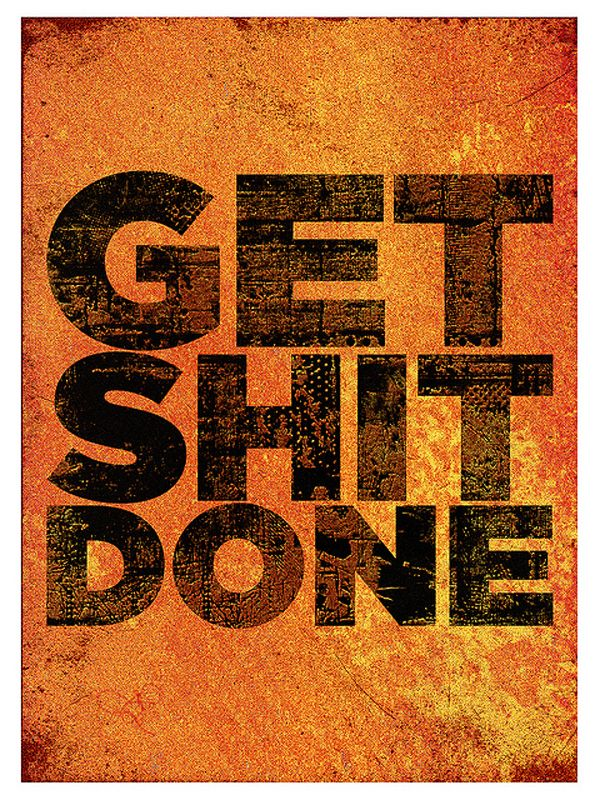 Get Shit Done: Words to live by.