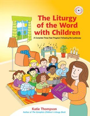 The Liturgy Of The Word With Children A Complete Three Year Program Following The Lectionary