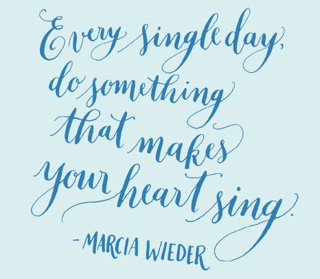 Image result for do something every day that makes your heart sing
