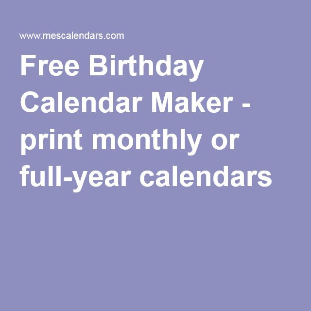 Free Birthday Calendar Maker - print monthly or full-year calendars