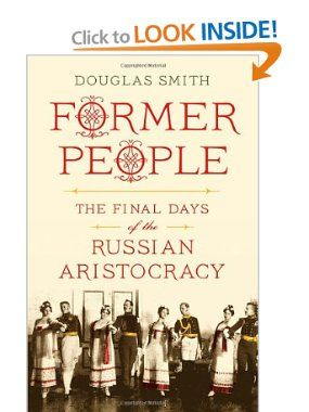 Former People: The Final Days of the Russian Aristocracy, by Douglas Smith