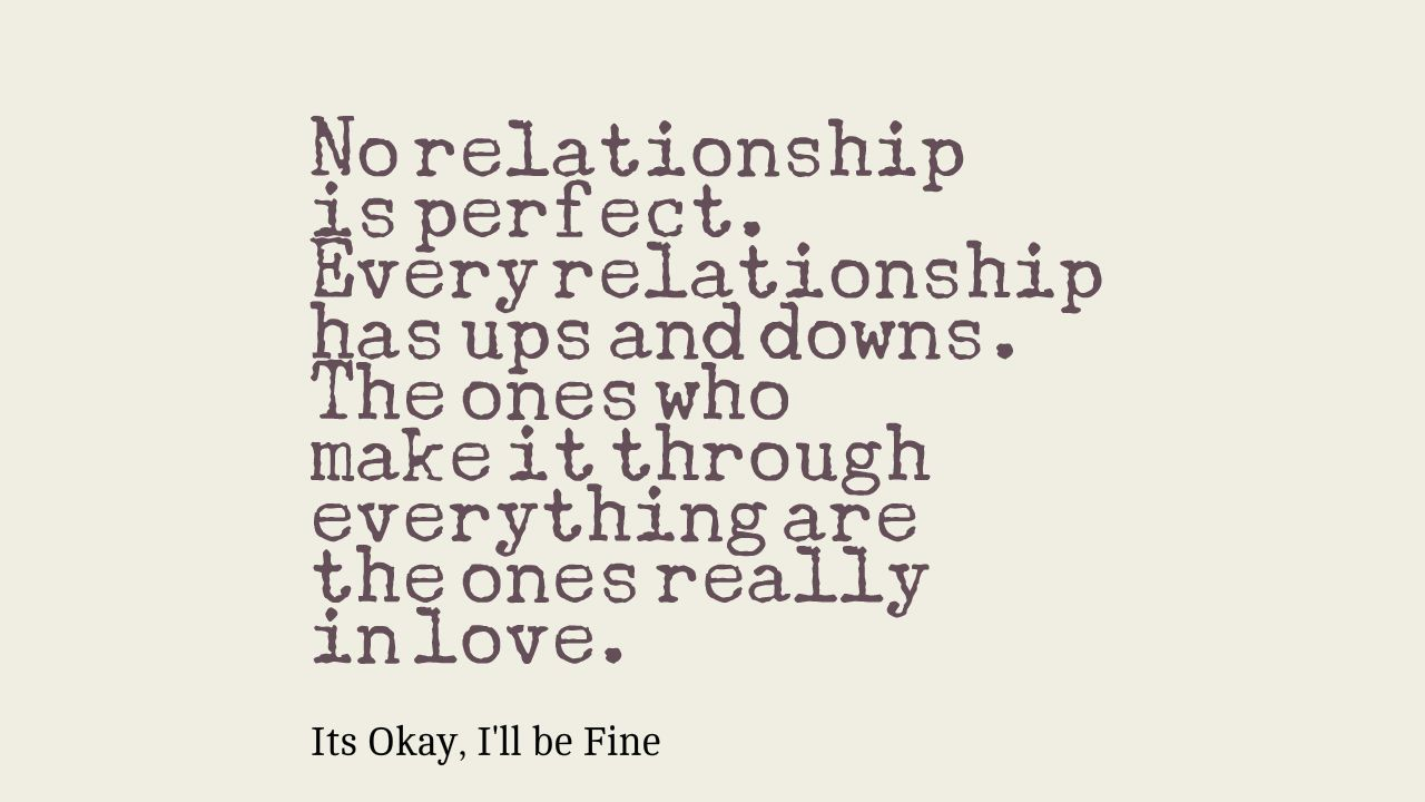 No Relationship Is Perfect Every Relationship Has Ups And Downs