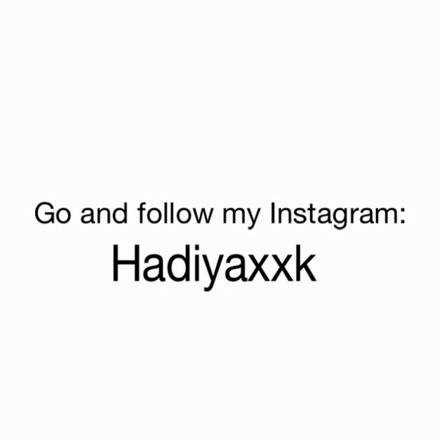 Go and follow my Instagram page: hadiyaxxk