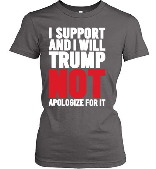 I Support Trump And I Will Not Apologize For I Women Shirt