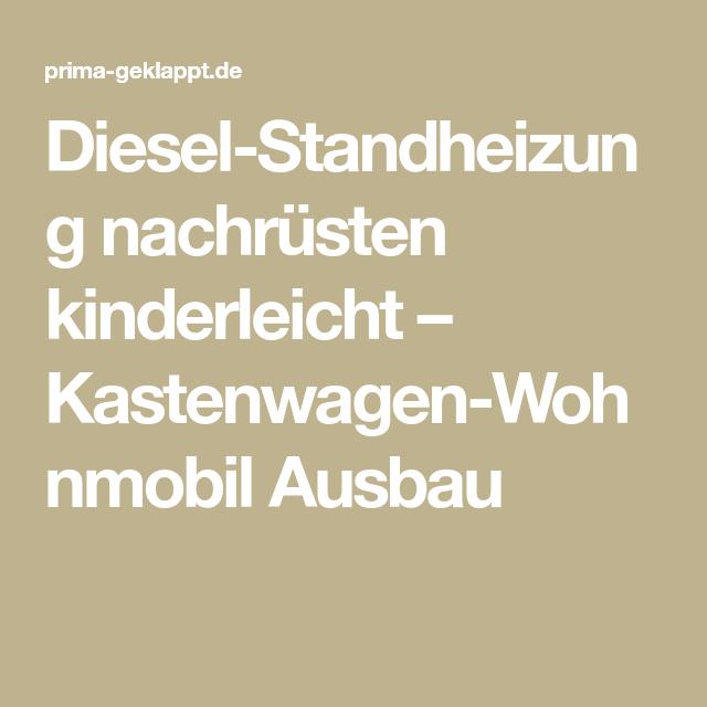 Diesel Standheizung Nachrusten Kinderleicht Kastenwagen Wohnmobil Ausbau Standheizung Kastenwagen Diesel