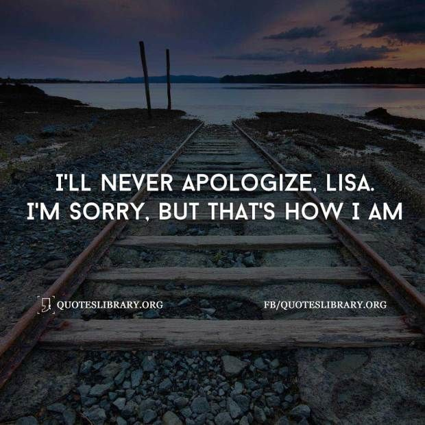 I M Sorry Love Quotes For Her Mesmerizing I Ll Never Apologize Lisai M Sorry But That S How I Am  Sorry