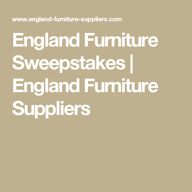 England Furniture Sweepstakes | England Furniture Suppliers