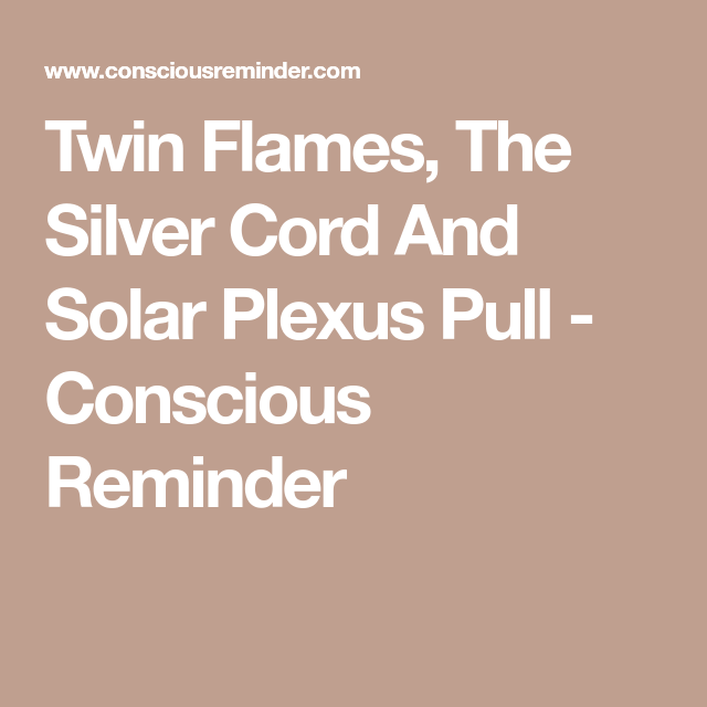 Twin Flames, The Silver Cord And Solar Plexus Pull