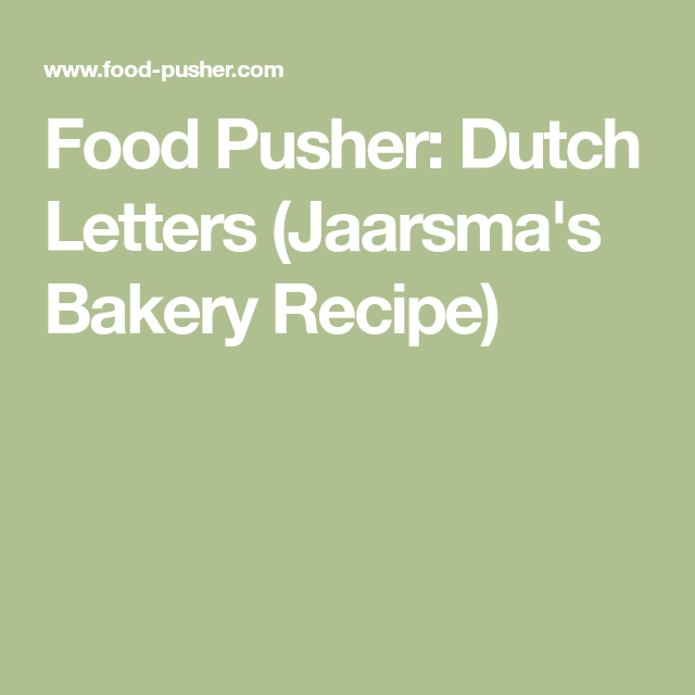 Food Pusher: Dutch Letters (Jaarsma's Bakery Recipe)