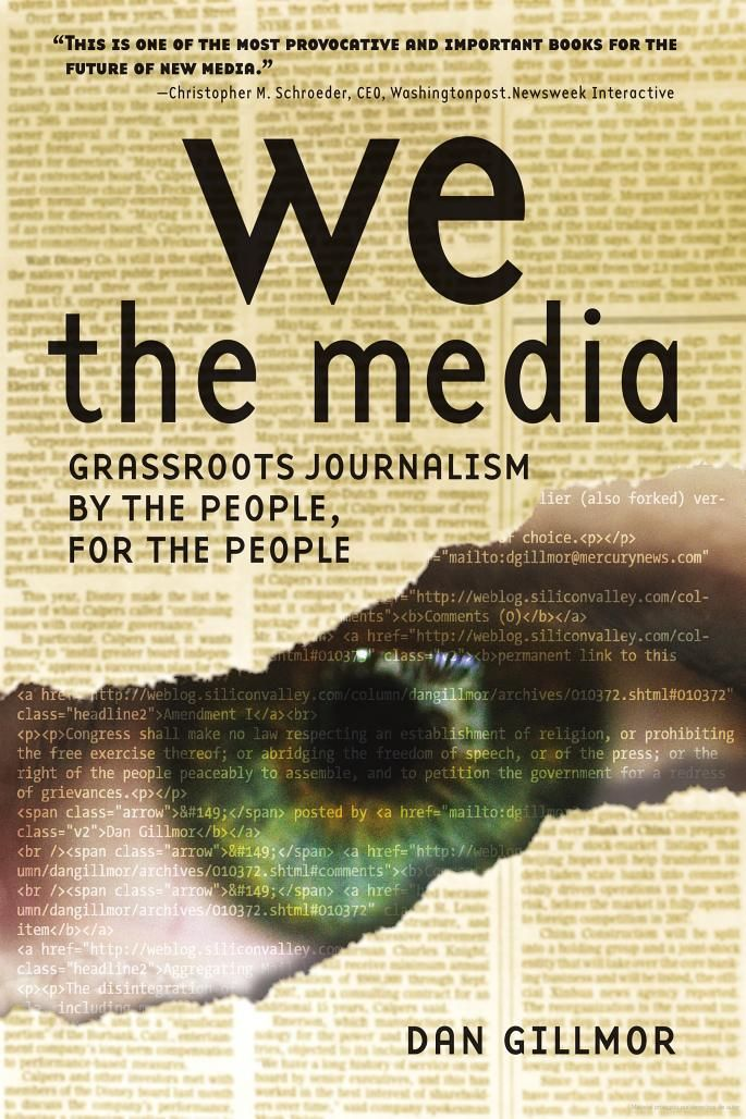 We the media : grassroots journalism by the people, for the people / Dan Gillmor