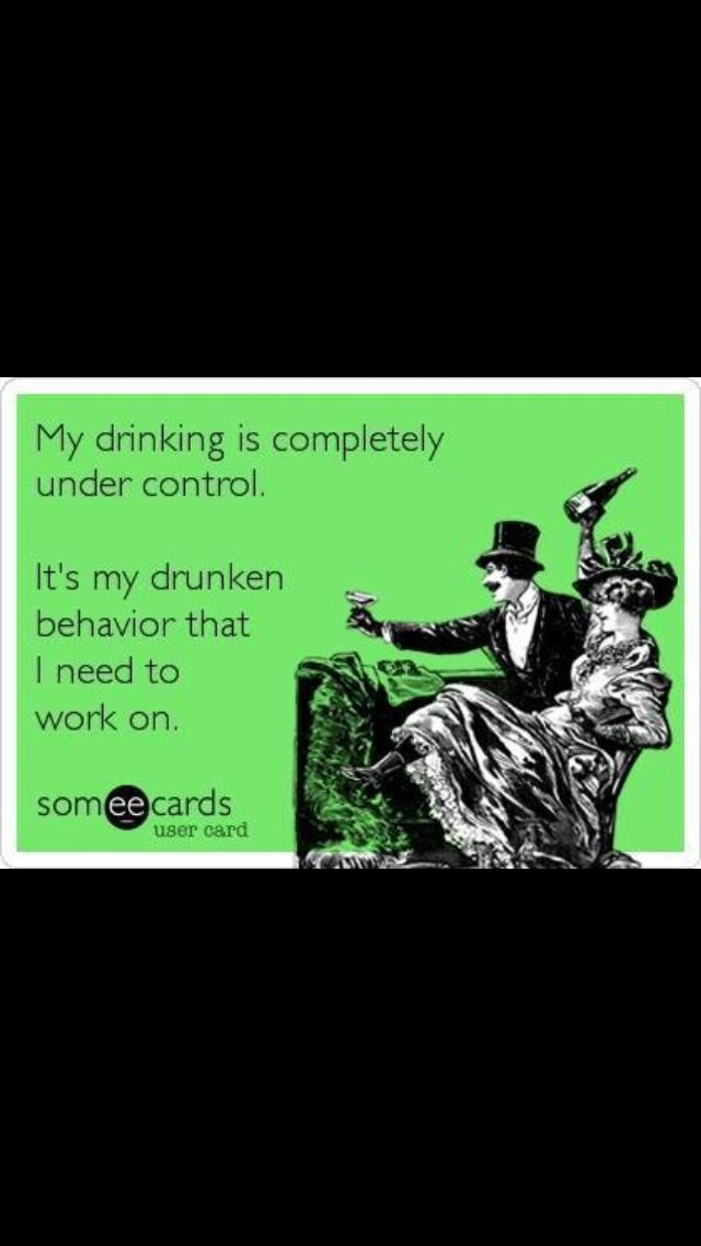 My drinking is completely under control. It's my drunken behaviour I need to work on. #drunk #humour