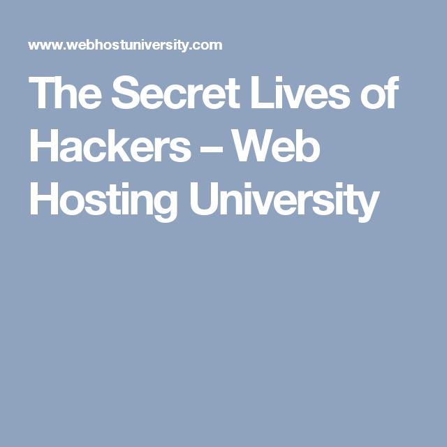 The Secret Lives Of Hackers Web Hosting University Hacks Pinterest