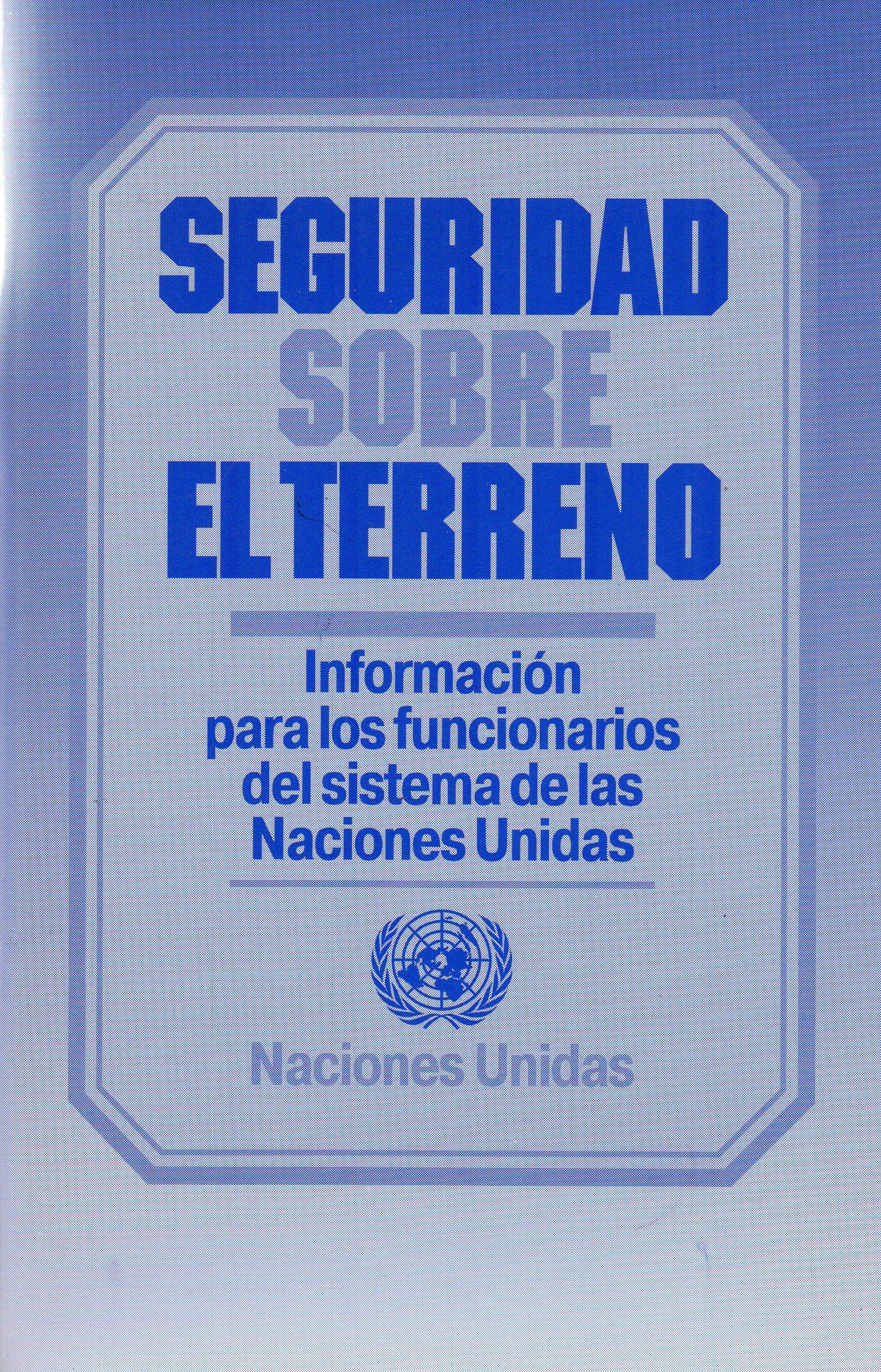 Seguridad sobre el terreno: información para los funcionarios del sistema de las Naciones Unidas/ Oficina del Coordinador de Medidas de Seguridad de las Naciones Unidas.(Naciones Unidas, 1998) / JX 1977 S