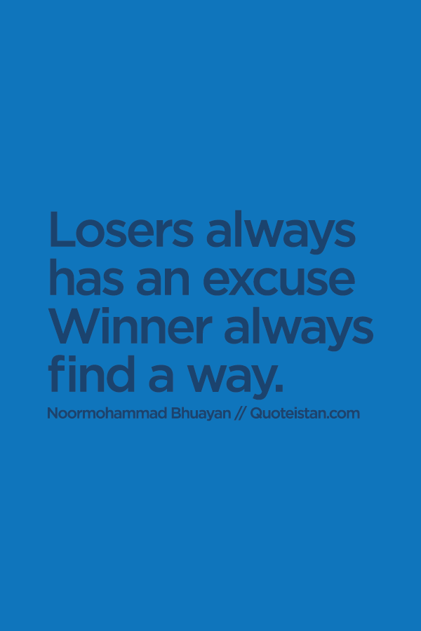 Winner Quotes Amazing Losers Always Has An Excuse #winner Always Find A Way Winner Quotes Design Inspiration