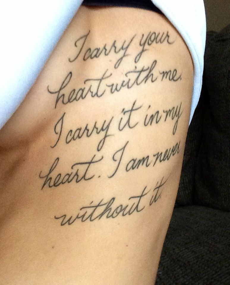 I carry your heart ---- tattoo. I love it:)))