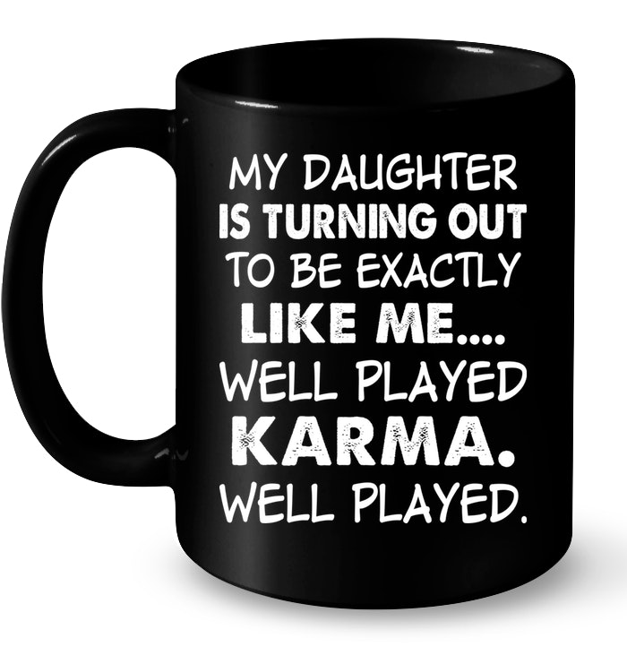 My daughter is turning out to be exactly Funny Mugs Coffee Mugs Unique Coffee Mugs Funny Coffee Mugs