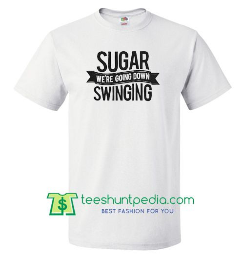 pics-sugar-were-are-going-down-swinging