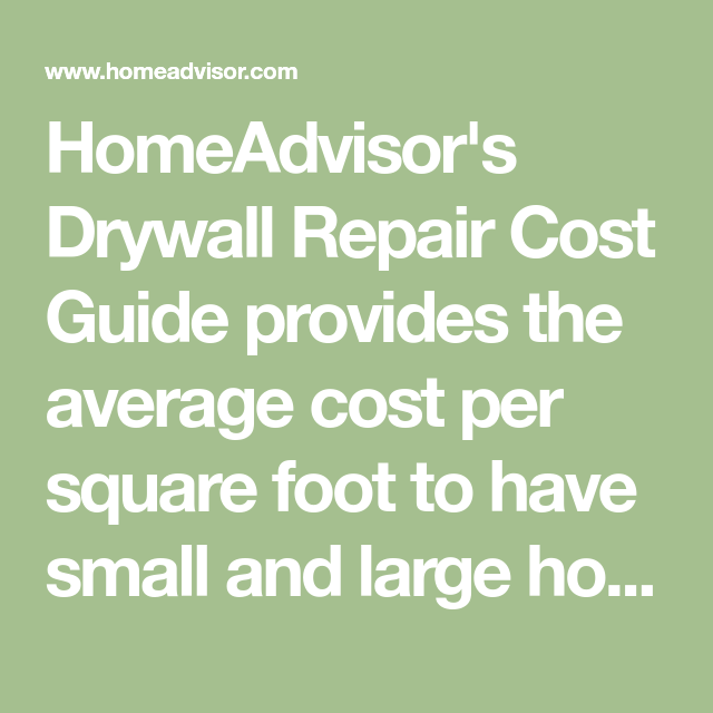 Homeadvisor S Drywall Repair Cost Guide Provides The Average Per Square Foot To Have Small And
