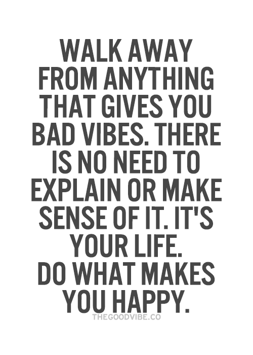 Walk away from anything that gives you bad vibes  There