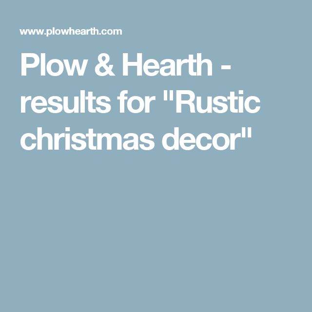 Plow Hearth Results For Rustic Christmas Decor With Images