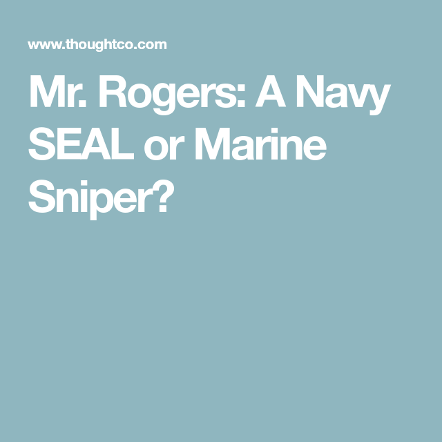 No Mr Rogers Wasn T A Tattooed Military Sniper Navy Seals Navy Seal