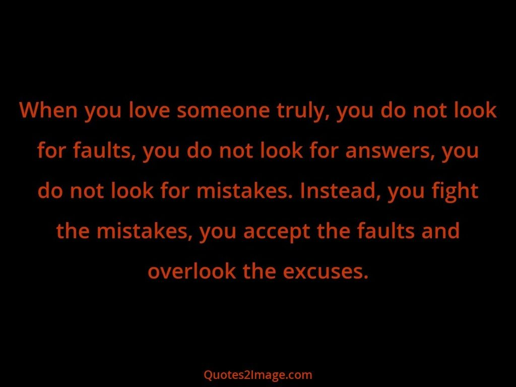Fight For What You Love Quotes When You Love Someone Truly You Do Not Look For Faults You Do