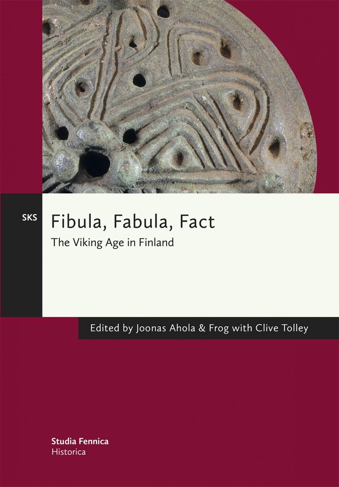Fibula, Fabula, Fact - The Viking Age in Finland, Ahola, Joonas; Frog; Tolley, Clive, Suomalaisen Kirjallisuuden Seura | SKS Kirjat