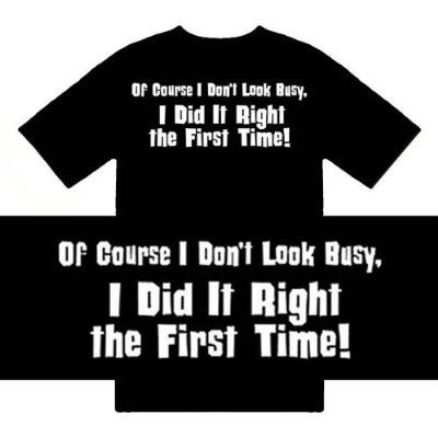 Funny Mens T-shirt. I did it right first time/' /'Of course I don/'t look busy