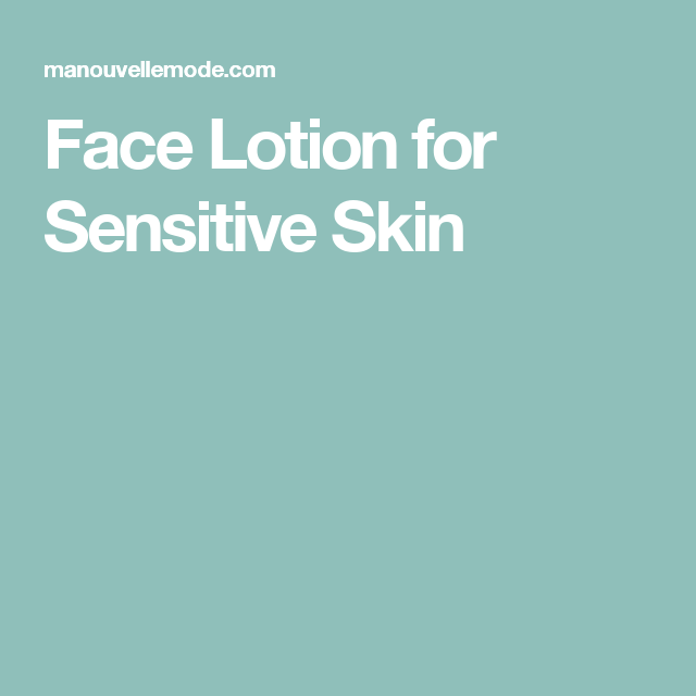 Face Lotion for Sensitive Skin