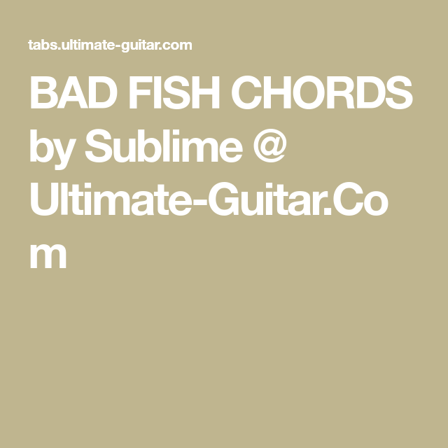 Bad Fish Chords By Sublime Ultimate Guitar Ukulele