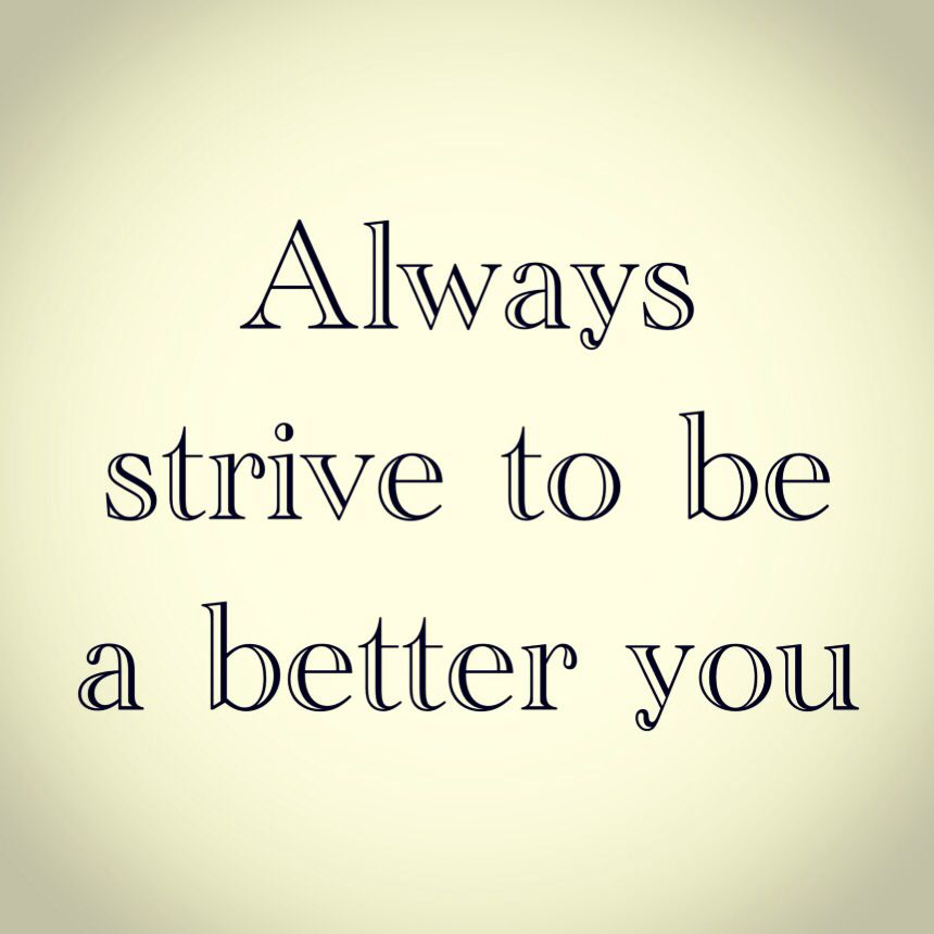 Always Strive To Improve Yourself To Become Better Today: Strive To Be Better Quotes. QuotesGram