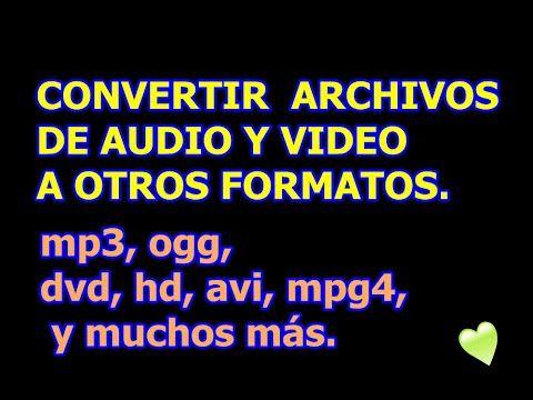 CONVERTIR A, VÍDEO, AUDIO, Y LA MAYORÍA DE FORMATOS.