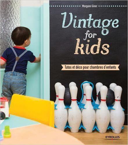 Amazon.fr - Vintage for kids : Tutos et déco pour chambres d'enfants - Morgane Giner - Livres