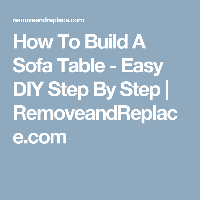How To Build A Sofa Table - Easy DIY Step By Step | RemoveandReplace.com