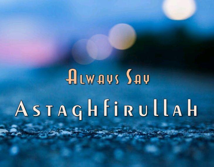 Always Say Astaghfirullah