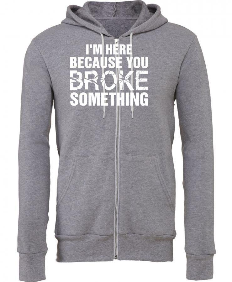 i am here because you broke something 3 Zipper Hoodie