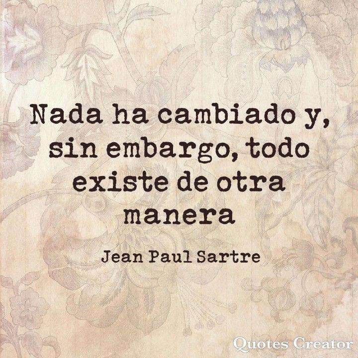Frase de Jean Paul Sartre #elamor #cambiar #jeanpaulsartre