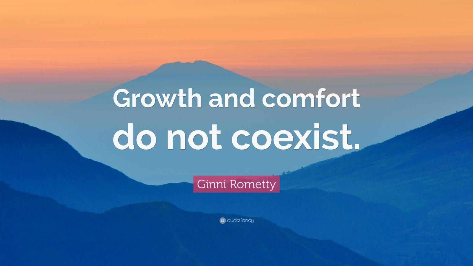 "Growth Quotes ""Growth and fort do not coexist "" — Ginni"