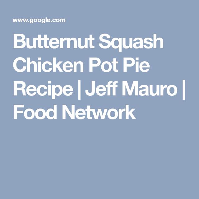 Butternut squash chicken pot pie recipe jeff mauro food network butternut squash chicken pot pie recipe jeff mauro food network forumfinder Images