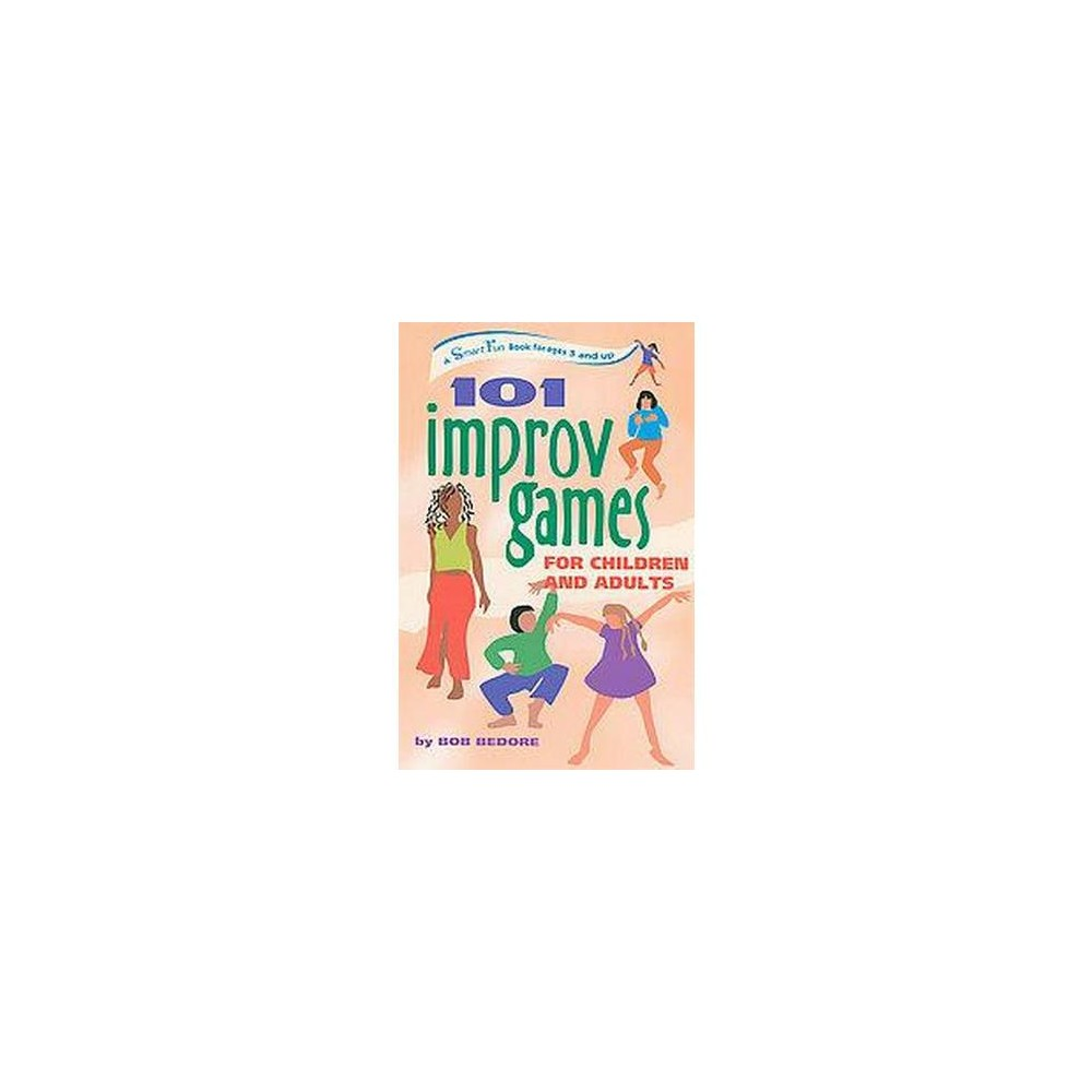 101 Improv Games for Children and Adults : Fun and Creativity With  Improvisation and Acting (Paperback)